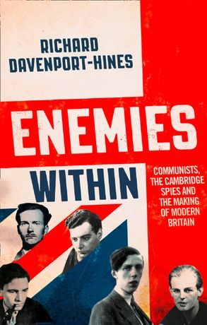 Cover image - Enemies Within: Communists, the Cambridge Spies and the Making of ModernBritain