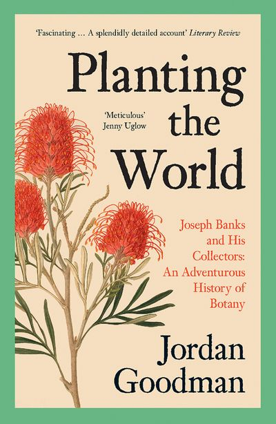 Planting the World: Botany, Adventures and Enlightenment Across the Globe with Joseph Banks
