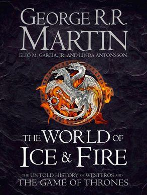 Cover image - World of Ice and Fire: The Untold History of the World of A Game of Thrones