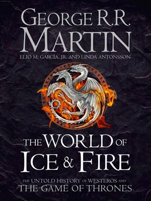 world-of-ice-and-fire-the-untold-history-of-the-world-of-a-game-of-thrones