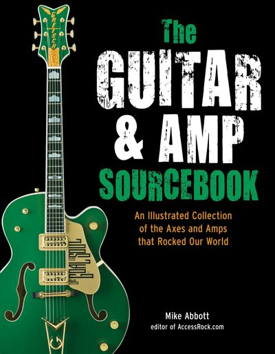The Guitar and Amp Sourcebook: An Illustrated Collection of the Axes andAmps That Rocked Our World