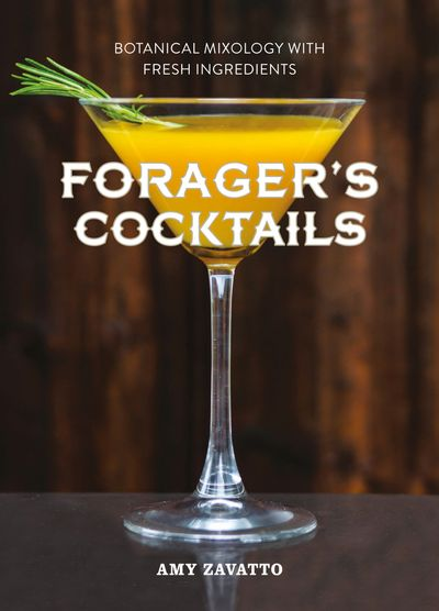 Wild Cocktails: The Forager's Guide To Mixology