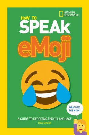How To Speak Emoji: A Guide to Decoding Digital Language
