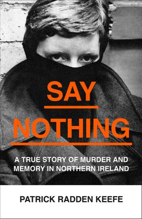Cover image - Say Nothing: A True Story Of Murder and Memory In Northern Ireland