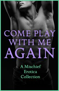 come-play-with-me-again-a-mischief-erotica-collection