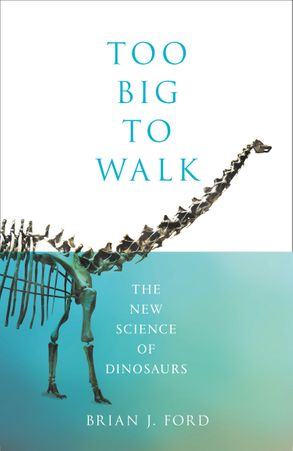 Cover image - Too Big to Walk: The New Science of Dinosaurs