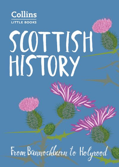 Collins Little Books - Scottish History: From Bannockburn To Holyrood [Second Edition]