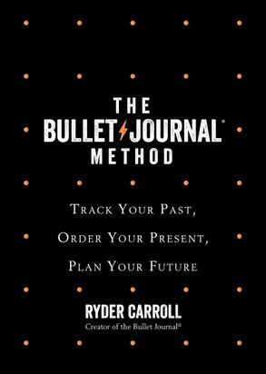 Cover image - The Bullet Journal Method: Track Your Past, Order Your Present, Plan Your Future