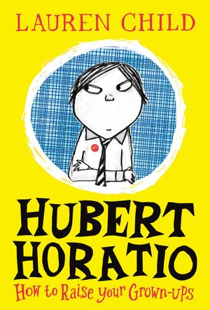 How To Raise Your Grown-Ups (Hubert Horatio, Book 1)