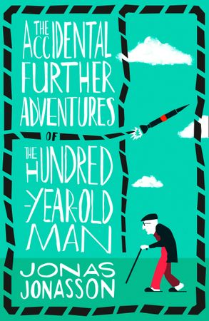 Cover image - The Accidental Further Adventures Of The Hundred-Year-Old Man