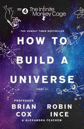 Cover image - The Infinite Monkey Cage: How To Build A Universe