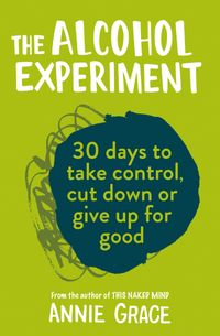 the-alcohol-experiment-30-days-to-take-control-cut-down-or-give-up-forgood