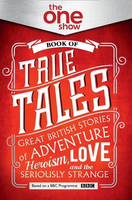 The One Show Book Of True Tales Great British Stories Of Adventure