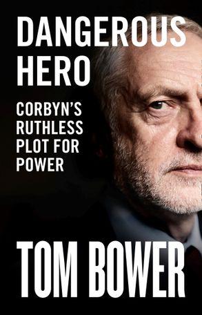 Cover image - Dangerous Hero: Corbyn's Ruthless Plot for Power