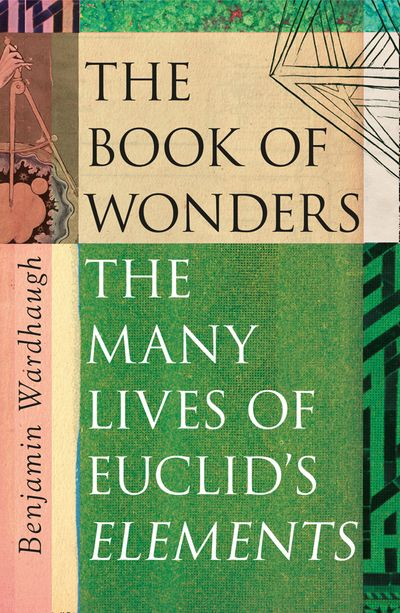 The Book of Wonders: The Many Lives of Euclid's Elements