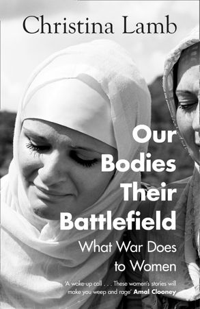 Cover image - Our Bodies, Their Battlefield: A Woman's View of War