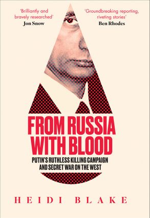Cover image - From Russia with Blood: Putin's Ruthless Killing Campaign and Secret Waron the West