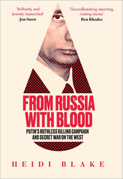 From Russia with Blood: Putin's Ruthless Killing Campaign and Secret Waron the West