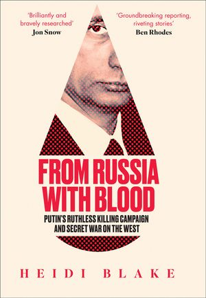 from-russia-with-blood-putins-ruthless-killing-campaign-and-secret-waron-the-west