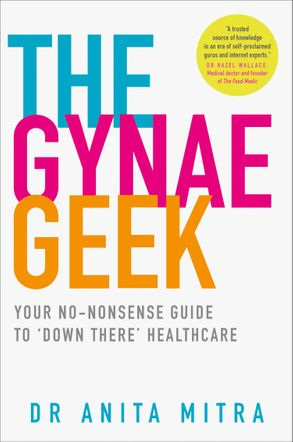 Cover image - The Gynae Geek: Your no-nonsense guide to 'down there' healthcare