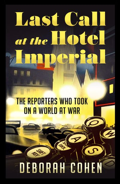 Last Call at the Hotel Imperial: Reporters of the Lost Generation