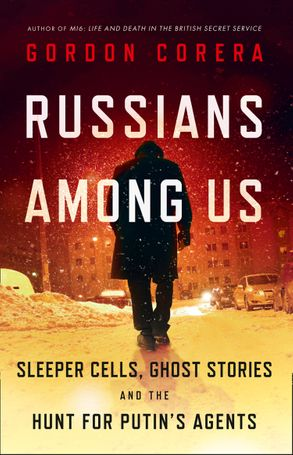 Cover image - Russians Among Us: Sleeper Cells, Ghost Stories and the Hunt for Putin'sAgents