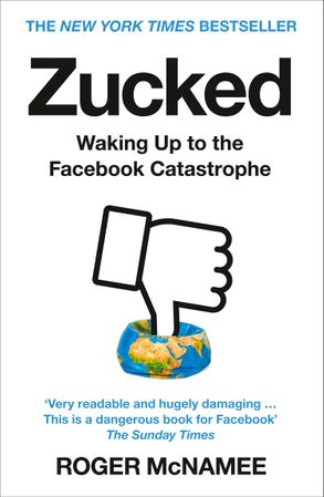 Zucked 'Waking Up To The Facebook Catastrophe' - Roger McNamee