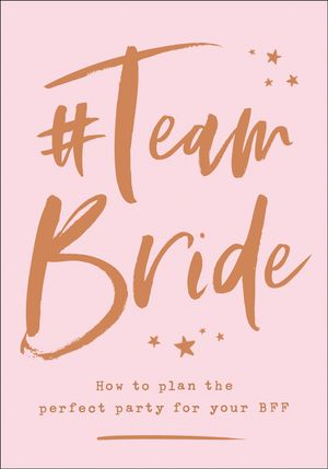 #TEAMBRIDE: How to Plan the Perfect Party for Your BFF