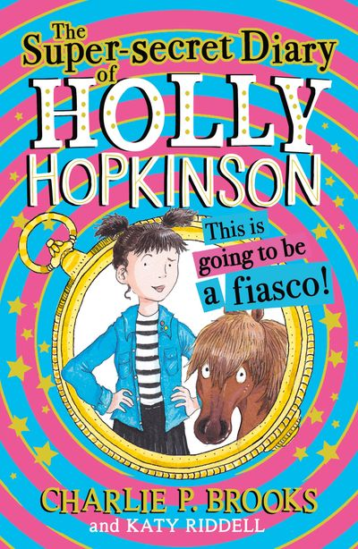 Holly Hopkinson (1) - The Super-Secret Diary of Holly Hopkinson: This IsGoing To Be a Fiasco