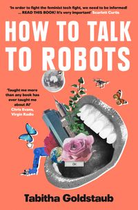 how-to-talk-to-robots-the-essential-beginners-guide-for-women-to-navigate-a-future-dominated-by-artificial-intelligence