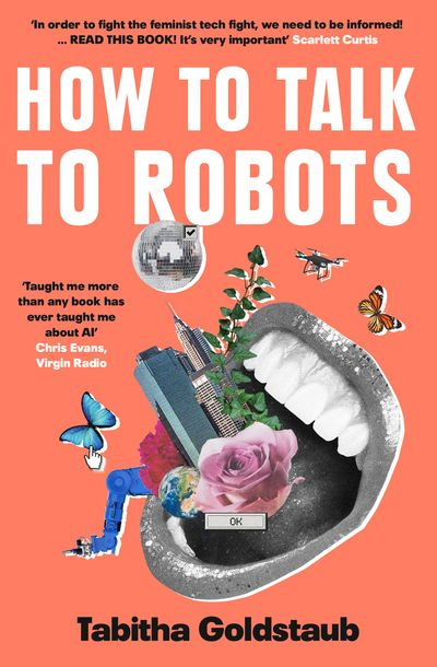 How To Talk To Robots: The essential beginner's guide for women to navigate a future dominated by Artificial Intelligence