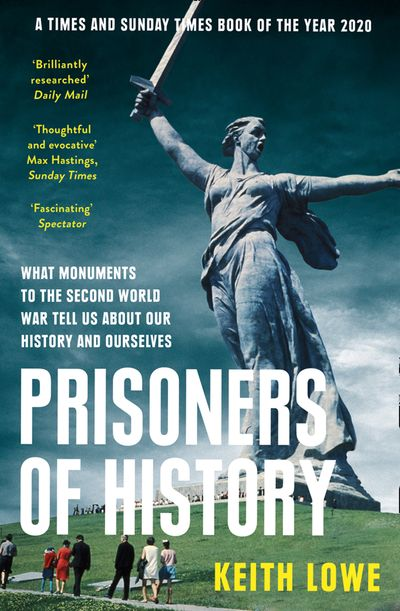 Prisoners of History: What Monuments of the Second World War Tell Us About Our History and Ourselves