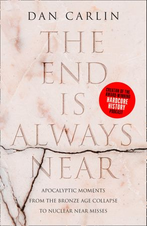 Cover image - The End Is Always Near: Apocalyptic Moments from the Bronze Age Collapseto Nuclear Near Misses