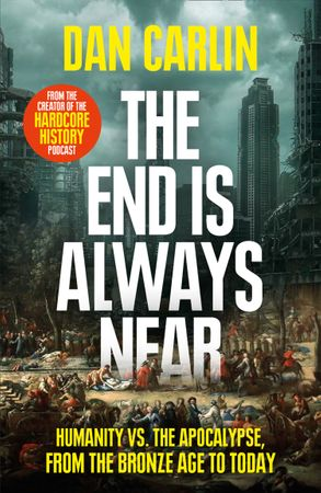 Cover image - The End is Always Near: Apocalyptic Moments from the Bronze Age Collapse to Nuclear Near Misses