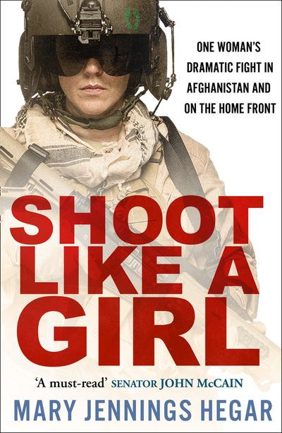 Shoot like a Girl: One Woman's Dramatic Fight in Afghanistan and on the Home Front [Film Tie-In Edition]