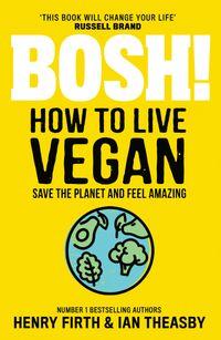 bosh-how-to-live-vegan