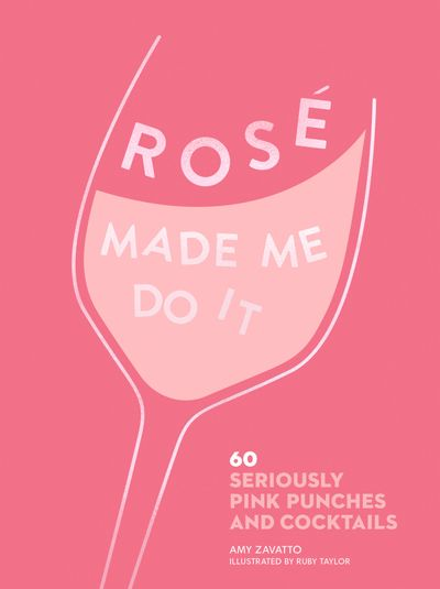 ROSÉ MADE ME DO IT: 60 perfectly pink punches and cocktails