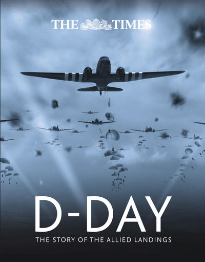 The Times D-day: The Story of the Allied Landings