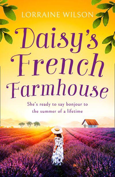 Daisy's French Farmhouse (A French Escape, Book 3)