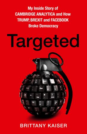 Cover image - Targeted: My Inside Story of Cambridge Analytica and How Trump and Facebook Broke Democracy