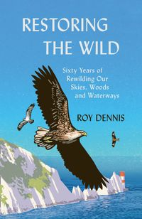 restoring-the-wild-sixty-years-of-rewilding-our-skies-woods-and-waterways