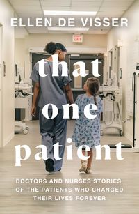 that-one-patient-doctors-and-nurses-stories-of-the-patients-who-changed-their-lives-forever