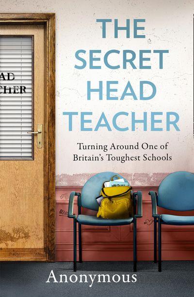 The Secret Head Teacher: Turning around one of Britain's toughest schools