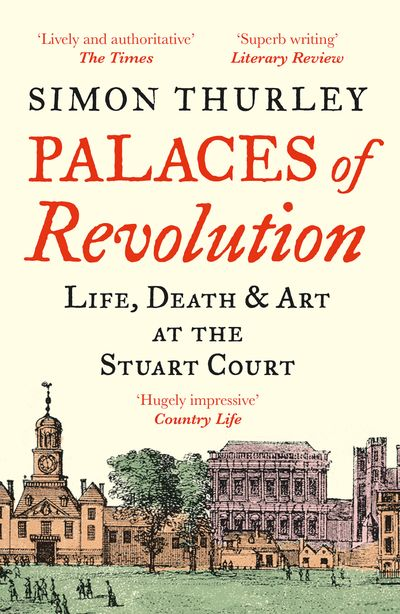 Palaces of Restoration: The Palaces, Lives and Loves of the Stuart Kings