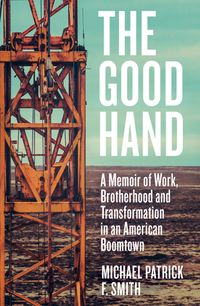 the-good-hand-a-memoir-of-work-brotherhood-and-transformation-in-an-american-boomtown