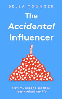 the-accidental-influencer-how-my-need-to-get-likes-nearly-ruined-my-life
