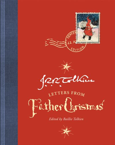 Letters From Father Christmas: Centenary Edition