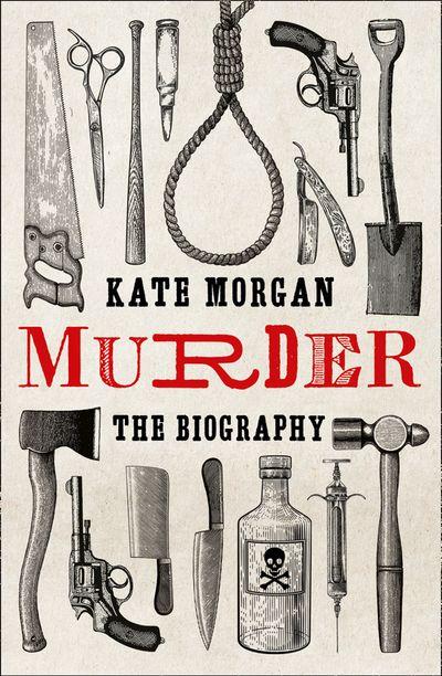Murder: A Biography