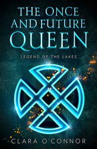legend-of-the-lakes-the-once-and-future-queen-book-3