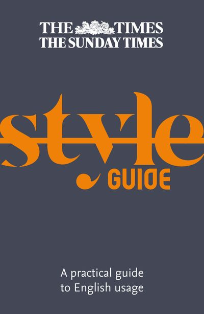 The Times Style Guide: A practical guide to English usage